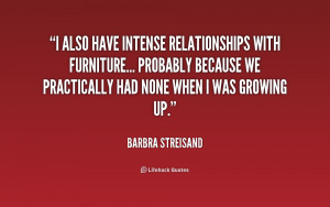 also have intense relationships with furniture... probably because ...