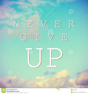 Inspirational quote on vintage sky background. Never give up.