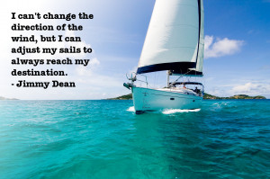 "... can adjust my sails to always reach my direction."" – Jimmy Dean"