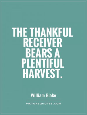 The Thankful Receiver Bears Plentiful Harvest Picture Quote