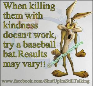 ... bat. Results may vary // Shut Up I'm Still Talking #quotes #funny #