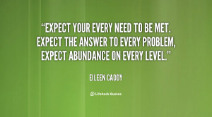 Expect your every need to be met. Expect the answer to every problem ...