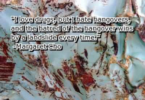 Love Drugs, But I Hate Hangovers