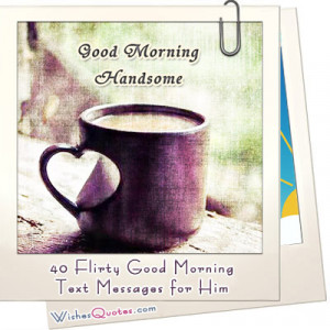 40 Flirty Good Morning Text Messages for Him - Wishes Quotes