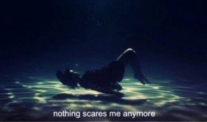 Nothing scare me anymore...