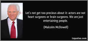 Let's not get too precious about it: actors are not heart surgeons or ...