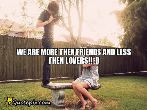 Lovers And Friends Quotes We are more then friends and