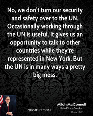 No, we don't turn our security and safety over to the UN. Occasionally ...