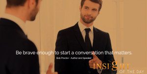 quote: Be brave enough to start a conversation that matters. - Bob ...