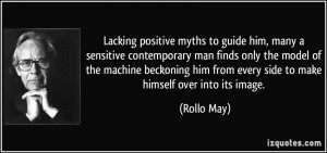 Lacking positive myths to guide him, many a sensitive contemporary man ...