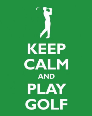 ... calm and play golf. Yes I am repinning to two boards golf and quotes