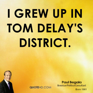 grew up in Tom DeLay's district.