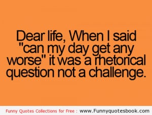 Question With Dear Life – Funny Quotes