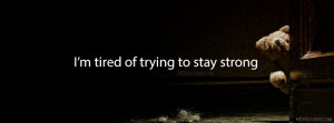 ... Quote:I am tired of trying to stay strong