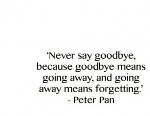 ... Sayings Goodbi Quotes, Never Sayings Goodbye, Peter O'Tool, Peter Pan
