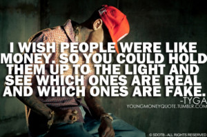 Wish People Were Like Money. So You Could Hold Them Up To The Light ...