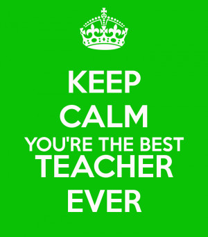 keep-calm-youre-the-best-teacher-ever.png
