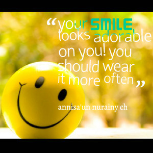 Quotes Picture: your smile looks adorable on you! you should wear it ...