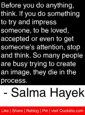 Before you do anything, think. If you do something to try and impress ...