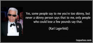 ... skinny-but-never-a-skinny-person-says-that-to-me-only-karl-lagerfeld