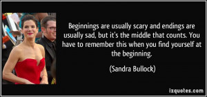 ... this when you find yourself at the beginning. - Sandra Bullock