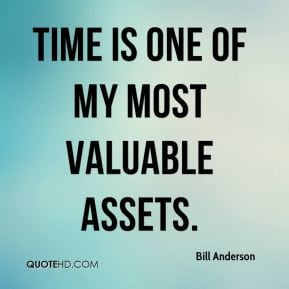 Time is one of my most valuable assets.