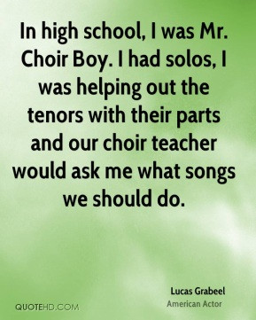 ... parts and our choir teacher would ask me what songs we should do