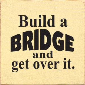 Sawdust City LLC - Build A Bridge And Get Over It, $11.00 (http://www ...