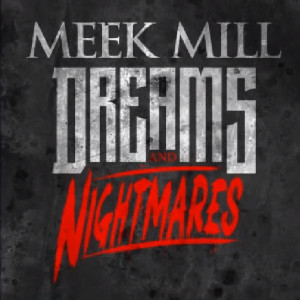 Meek Mill Dreams And Nightmares Lyrics Meek mill explains dreams