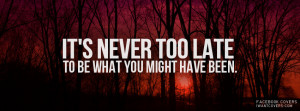 It's Never Too Late Facebook Covers