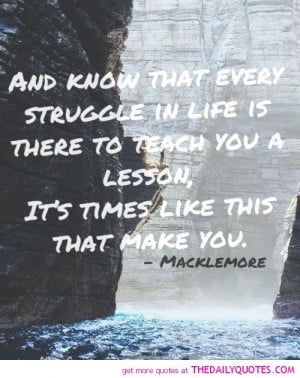 every-struggle-in-life-teach-you-a-lesson-macklemore-quotes-sayings ...