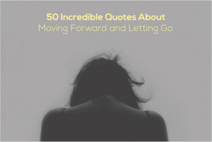 The 50 Best Quotes About Moving Forward and Letting Go