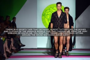 Versace | 16 Random Sassy Quotes From Fashion Show Reviews