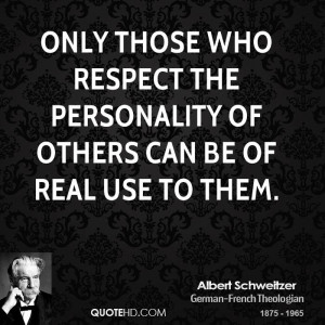 Only those who respect the personality of others can be of real use to ...