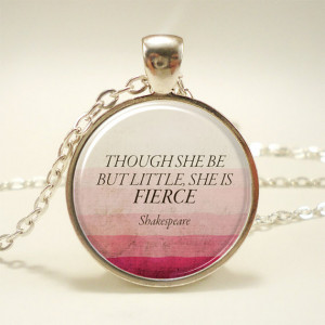 Though She Be But Little, She Is Fierce, Inspirational Quote Necklace ...