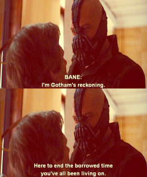 """Bane Meme ~ {2/5} Quotes - """"I'm Gotham's reckoning, here to end ..."""