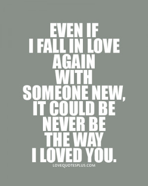 Even if I fall in love again with someone new love quotes