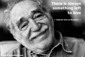 ... left to love - Gabriel Garcia Marquez Quotes - StatusMind.com