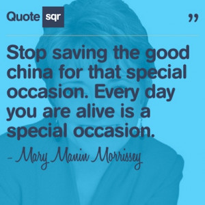 ... special occasion. - Mary Manin Morrissey #quotesqr #quotes #lifequotes