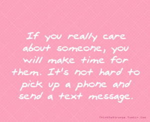 If you really care about someone, you will make time for them. It's ...
