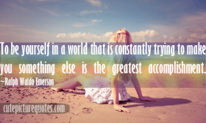 ... you something else is the greatest accomplishment. ~Ralph Waldo Quotes