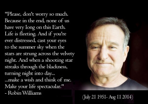 The world is truly a darker place without Robin Williams, by far.