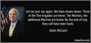 ... Marines, the additional Marines are home. By the end of July, they