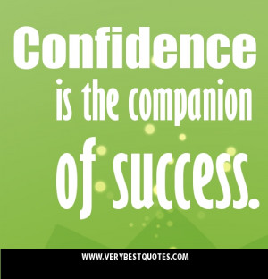 Confidence is the companion of success. Picture Quotes