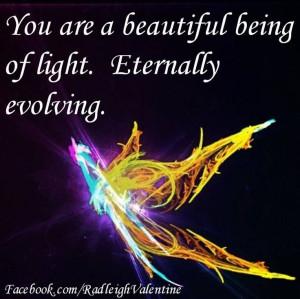 being of light, eternally evolving. Radleigh Valentine #quotes ...