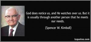 God does notice us, and He watches over us. But it is usually through ...
