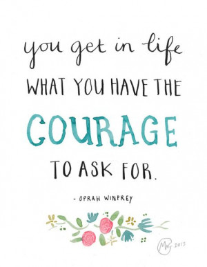 ... life what you have the courage to ask for - Oprah Winfrey quote Art