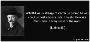 Wild Bill was a strange character. In person he was about six feet and ...