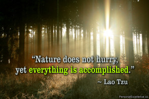 "Inspirational Quote: ""Nature does not hurry, yet everything is ..."