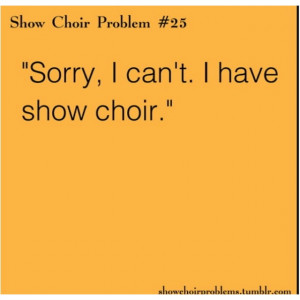 Show choir problems all day ever day!